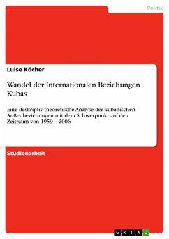 Wandel der Internationalen Beziehungen Kubas - Köcher, Luise