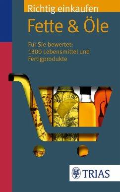 Richtig einkaufen: Fette & Öle (eBook, PDF) - Egert, Sarah; Wahrburg, Ursel