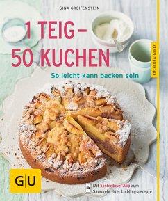 1 Teig - 50 Kuchen - neue Rezepte (eBook, ePUB) - Greifenstein, Gina