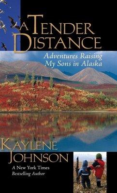 A Tender Distance: Adventures Raising My Sons in Alaska - Johnson, Kaylene