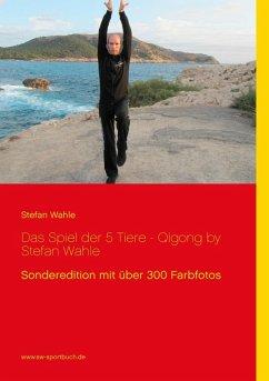 Das Spiel der 5 Tiere - Qigong by Stefan Wahle (eBook, ePUB) - Wahle, Stefan