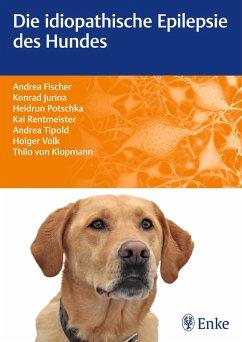 Die idiopathische Epilepsie des Hundes (eBook, PDF) - Rentmeister, Kai; Tipold, Andrea; Fischer, Andrea; Jurina, Konrad; Klopmann, Thilo von