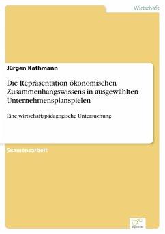 Die Repräsentation ökonomischen Zusammenhangswissens in ausgewählten Unternehmensplanspielen (eBook, PDF) - Kathmann, Jürgen