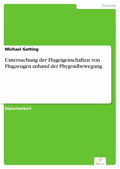 Untersuchung der Flugeigenschaften von Flugzeugen anhand der Phygoidbewegung (eBook, PDF) - Gatting, Michael