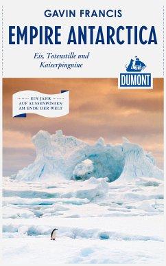 DuMont Reiseabenteuer Empire Antarctica (eBook, ePUB) - Francis, Gavin
