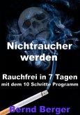 Nichtraucher werden - Rauchfrei in 7 Tagen mit dem 10 Schritte Programm (eBook, ePUB)