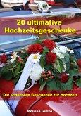20 ultimative Hochzeitsgeschenke - Die schönsten Geschenke zur Hochzeit (eBook, ePUB)