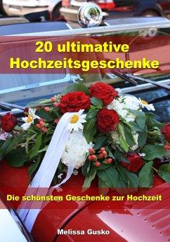20 ultimative Hochzeitsgeschenke - Die schönsten Geschenke zur Hochzeit (eBook, ePUB) - Gusko, Melissa