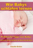Wie Babys schlafen lernen - Praktische Tipps wie Babys besser Einschlafen & Durchschlafen (eBook, ePUB)