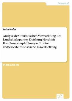 Analyse der touristischen Vermarktung des Landschaftsparkes Duisburg-Nord mit Handlungsempfehlungen für eine verbesserte touristische Inwertsetzung (eBook, PDF) - Hafer, Julia
