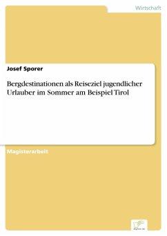 Bergdestinationen als Reiseziel jugendlicher Urlauber im Sommer am Beispiel Tirol (eBook, PDF) - Sporer, Josef