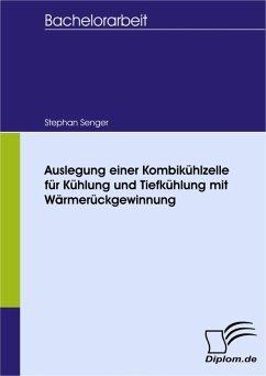 Auslegung einer Kombikühlzelle für Kühlung und Tiefkühlung mit Wärmerückgewinnung (eBook, PDF) - Senger, Stephan