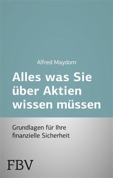Alles Was Sie Uber Aktien Wissen Mussen Ebook Pdf Von Alfred Maydorn Portofrei Bei Bucher De