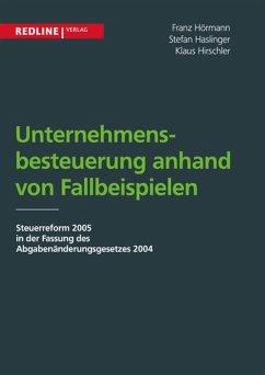Unternehmensbesteuerung anhand von Fallbeispielen (eBook, PDF) - Hörmann, Franz; Haslinger, Stefan; Hierschler, Klaus