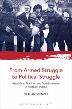 From Armed Struggle to Political Struggle: Republican Tradition and Transformation in Northern Ireland - Spencer, Graham