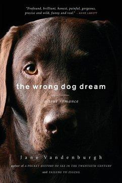 The Wrong Dog Dream: A True Romance - Vandenburgh, Jane
