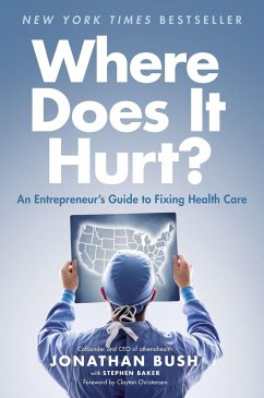 Where Does It Hurt?: An Entrepreneur's Guide to Fixing Health Care - Bush, Jonathan; Baker, Stephen
