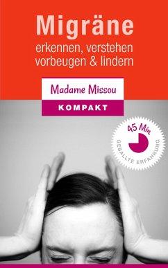 Migräne - Erkennen, verstehen, vorbeugen & lindern. (eBook, ePUB) - Missou, Madame