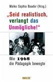 »Seid realistisch, verlangt das Unmögliche!« - Wie 1968 die Pädagogik bewegte (eBook, PDF)