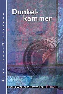 Dunkelkammer / Frank Wallert Bd.1 (eBook, ePUB) - Jahn-Nottebohm, Kurt