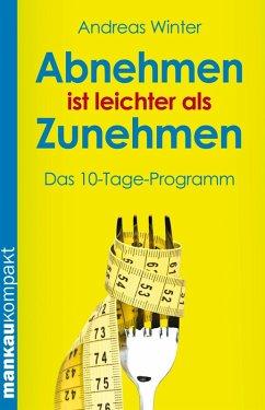 Abnehmen ist leichter als Zunehmen. Das 10-Tage-Programm (eBook, ePUB) - Winter, Andreas