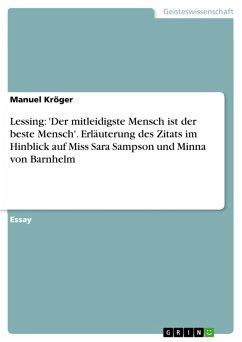 Lessing: 'Der mitleidigste Mensch ist der beste Mensch'. Erläuterung des Zitats im Hinblick auf Miss Sara Sampson und Minna von Barnhelm (eBook, PDF)