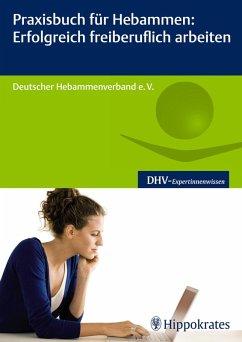 Praxisbuch für Hebammen: Erfolgreich freiberuflich arbeiten (eBook, ePUB) - Dt. Hebammenverband e. V.