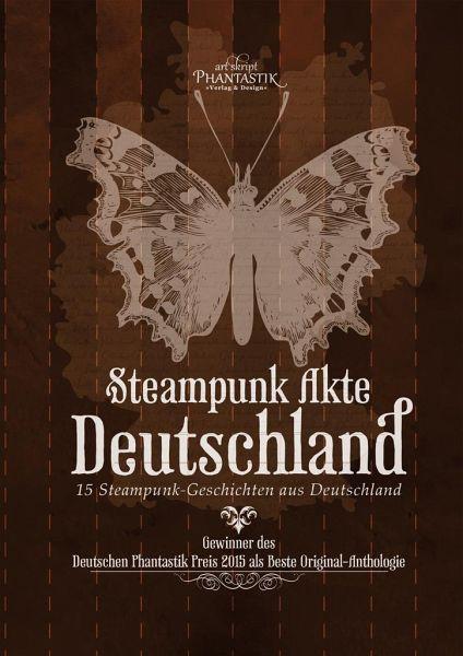 Steampunk Akte Deutschland - Klewer, Detlef; Schattauer, Corinna; Bode, Katharina Fiona; Huster, Daniel; Herbst, Daniela; Wiefelspütz, Kim Christine