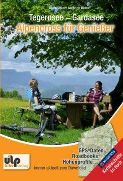 Tegernsee - Gardasee - Alpencross für Genießer - Preunkert, Uli; Weber, Michaela; Fechner, Franziska