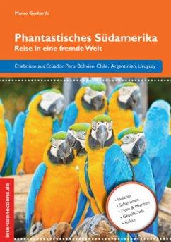 Phantastisches Südamerika - Gerhards, Marco