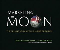 Marketing the Moon: The Selling of the Apollo Lunar Program - Scott, David Meerman; Jurek, Richard
