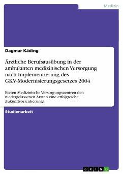 Ärztliche Berufsausübung in der ambulanten medizinischen Versorgung nach Implementierung des GKV-Modernisierungsgesetzes 2004