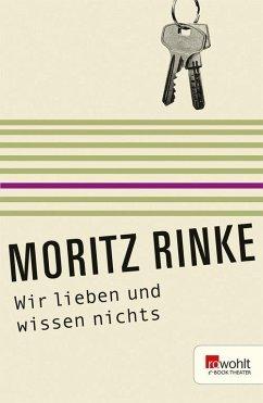 Wir lieben und wissen nichts. Rowohlt E-Book Theater (eBook, ePUB) - Rinke, Moritz