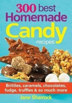 300 Best Homemade Candy Recipes: Brittles, Caramels, Chocolates, Fudge, Truffles and So Much More - Sharrock, Jane