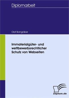 Immaterialgüter- und wettbewerbsrechtlicher Schutz von Webseiten (eBook, PDF) - Borngräber, Olaf