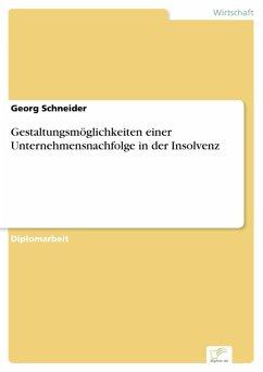 Gestaltungsmöglichkeiten einer Unternehmensnachfolge in der Insolvenz (eBook, PDF) - Schneider, Georg
