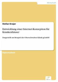 Entwicklung einer Internet-Konzeption für Krankenhäuser (eBook, PDF) - Krojer, Stefan