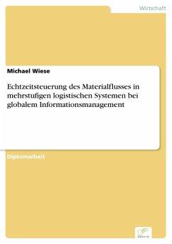 Echtzeitsteuerung des Materialflusses in mehrstufigen logistischen Systemen bei globalem Informationsmanagement (eBook, PDF) - Wiese, Michael
