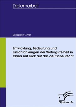 Entwicklung, Bedeutung und Einschränkungen der Vertragsfreiheit in China - mit Blick auf das deutsche Recht (eBook, PDF) - Christ, Sebastian