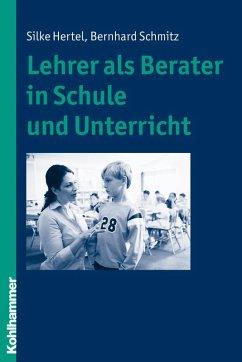 Lehrer als Berater in Schule und Unterricht (eBook, PDF) - Hertel, Silke; Schmitz, Bernhard