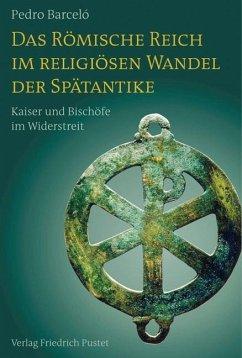 Das Römische Reich im religiösen Wandel der Spätantike (eBook, ePUB) - Barceló, Pedro