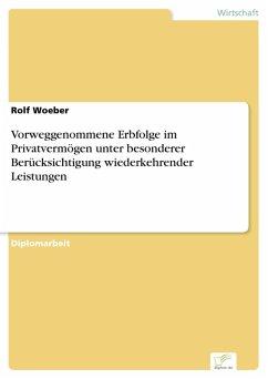 Vorweggenommene Erbfolge im Privatvermögen unter besonderer Berücksichtigung wiederkehrender Leistungen (eBook, PDF) - Woeber, Rolf