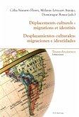 Déplacements culturels : migrations et identités. Desplazamientos culturales: migraciones e identidades