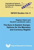 The Euro in Eastern Europe: Options for the Monetary and Currency Regime. 4th INFER Workshop on Financial Markets, March 2003 (eBook, PDF)