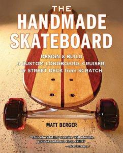 The Handmade Skateboard: Design & Build a Custo...