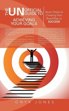 The Unofficial Guide to Achieving Your Goals: Seven Steps to Creating Your Road Map to Success