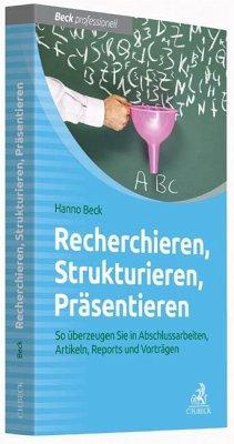 Recherchieren, Strukturieren, Präsentieren - Beck, Hanno