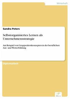 Selbstorganisiertes Lernen als Unternehmensstrategie (eBook, PDF) - Peters, Sandra