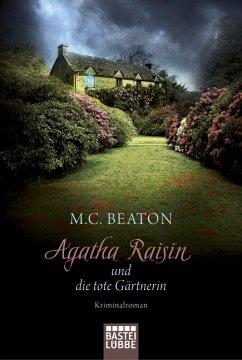 Agatha Raisin und die tote Gärtnerin / Agatha Raisin Bd.3 - Beaton, M. C.