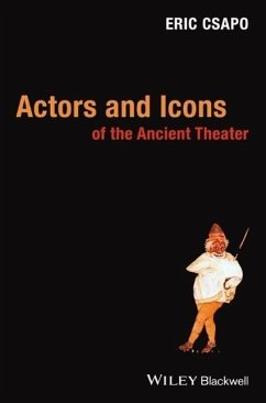 Actors and Icons of the Ancient Theater - Csapo, Eric